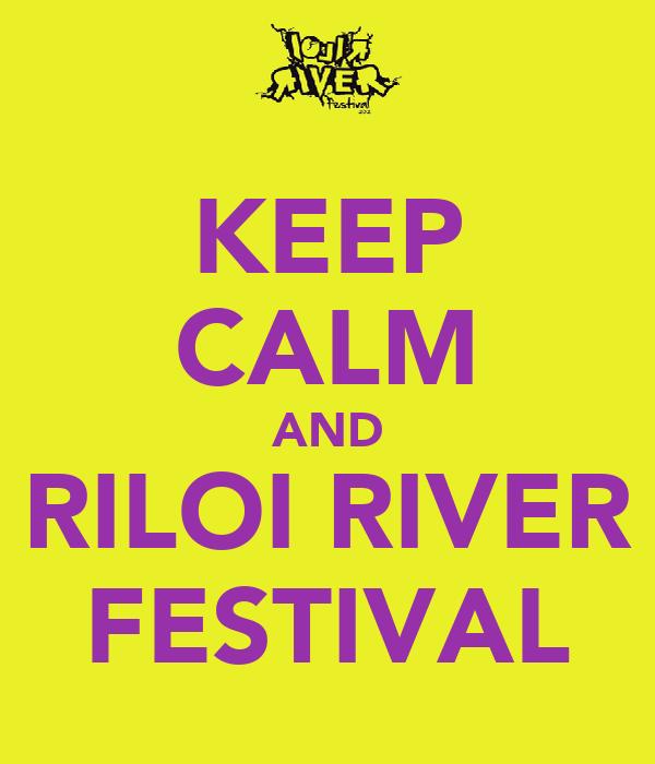 KEEP CALM AND RILOI RIVER FESTIVAL