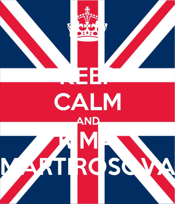 KEEP CALM AND RIMA MARTIROSOVA