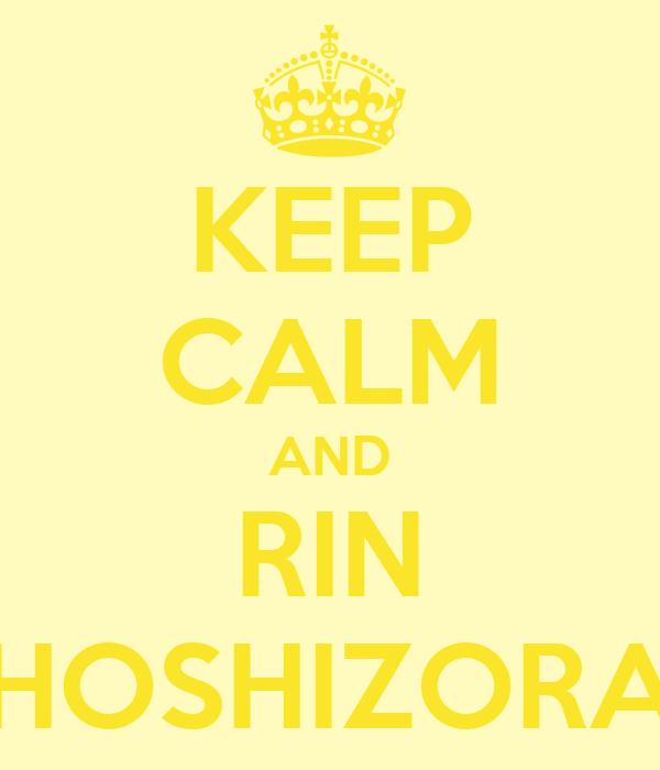 KEEP CALM AND RIN HOSHIZORA