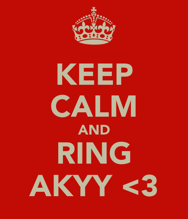 KEEP CALM AND RING AKYY <3