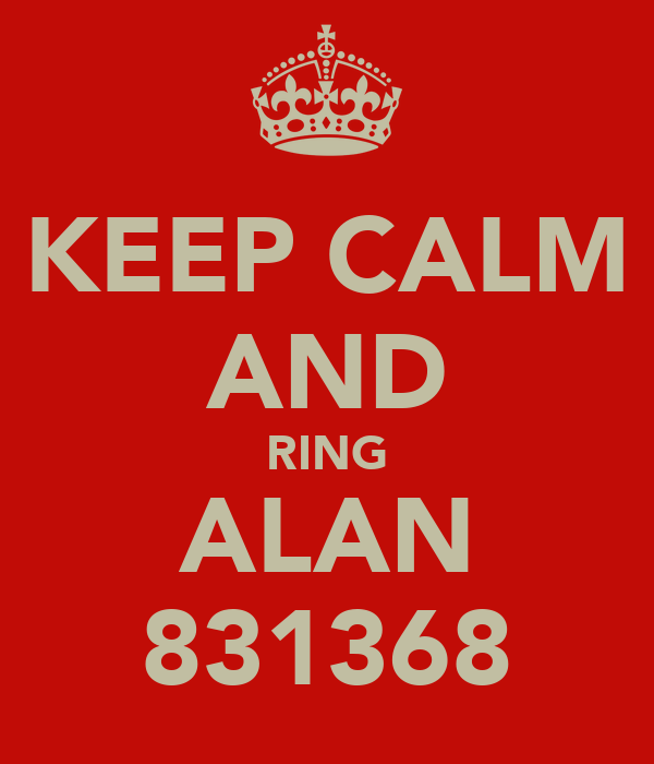 KEEP CALM AND RING ALAN 831368