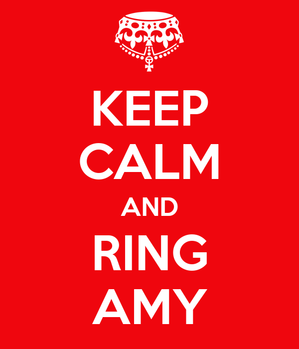 KEEP CALM AND RING AMY