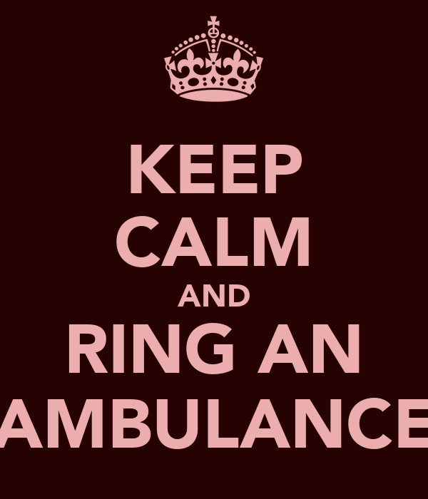 KEEP CALM AND RING AN AMBULANCE