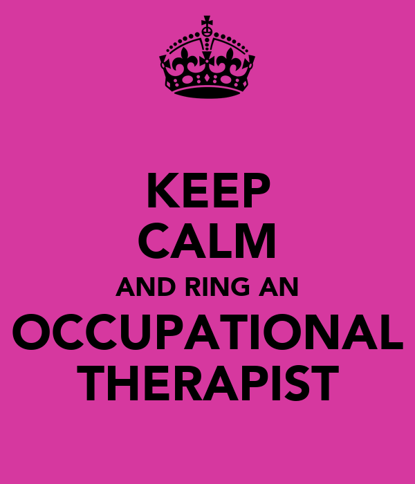 KEEP CALM AND RING AN OCCUPATIONAL THERAPIST