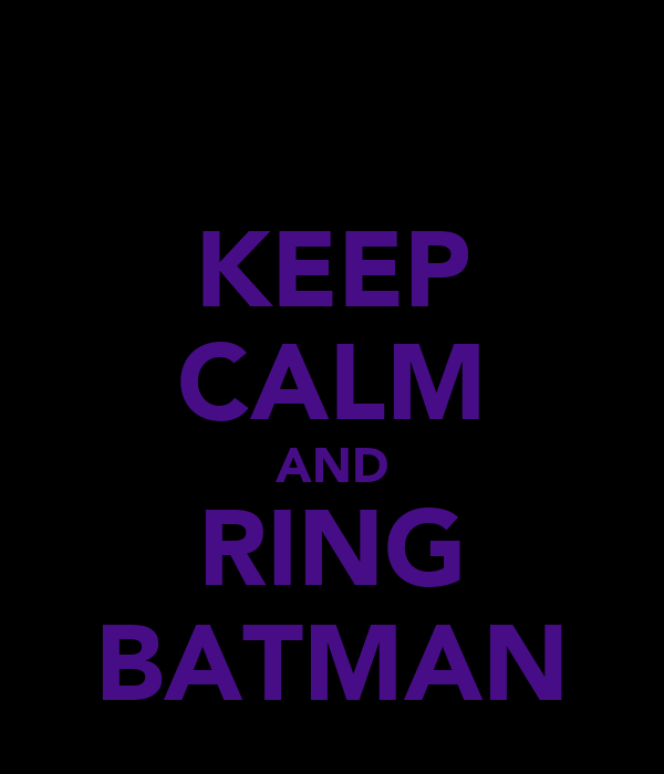 KEEP CALM AND RING BATMAN