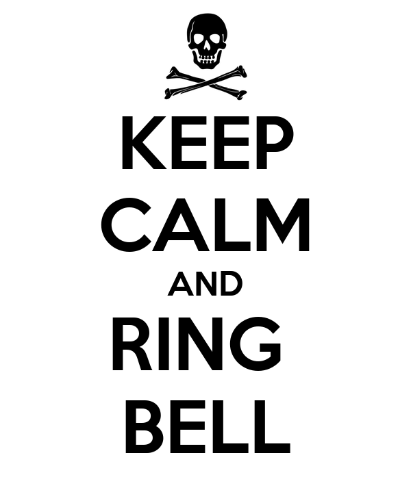 KEEP CALM AND RING  BELL