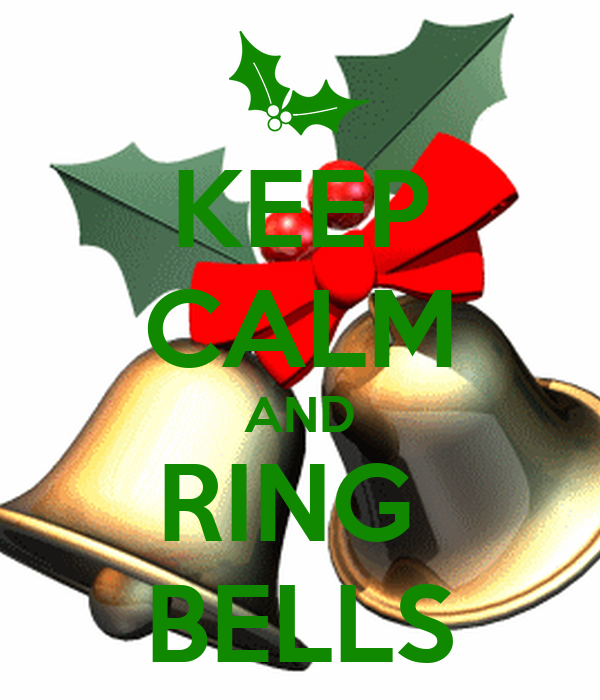 KEEP CALM AND RING  BELLS