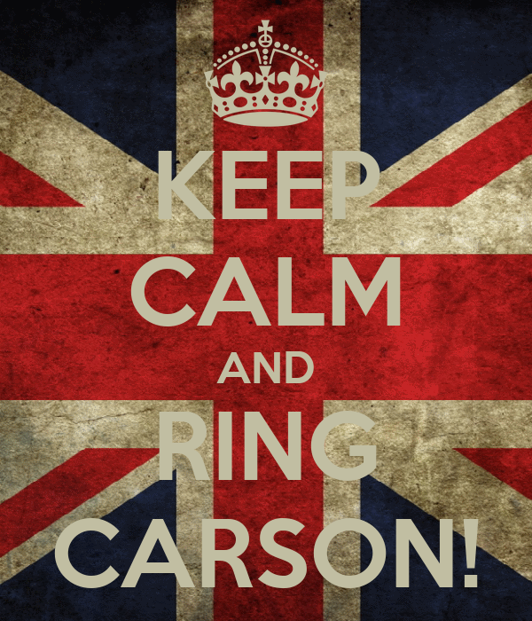 KEEP CALM AND RING CARSON!
