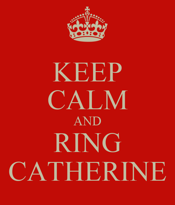 KEEP CALM AND RING CATHERINE