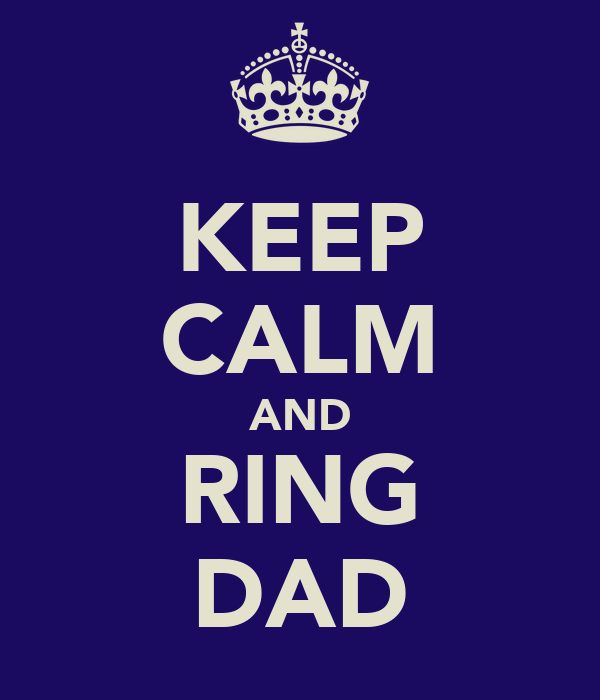 KEEP CALM AND RING DAD
