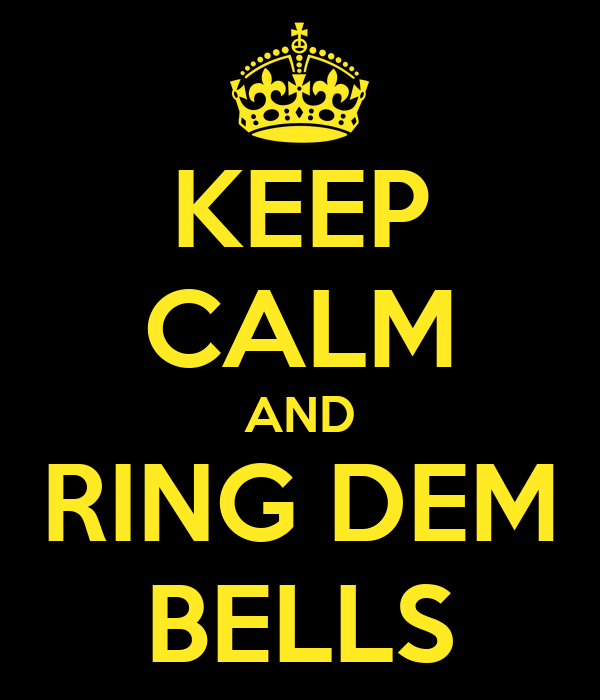 KEEP CALM AND RING DEM BELLS