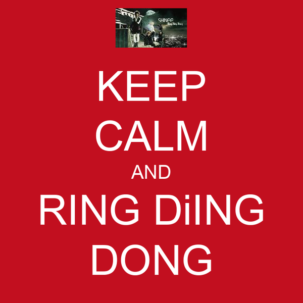 KEEP CALM AND RING DiING DONG