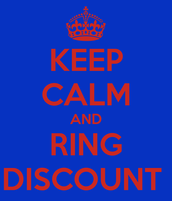 KEEP CALM AND RING DISCOUNT