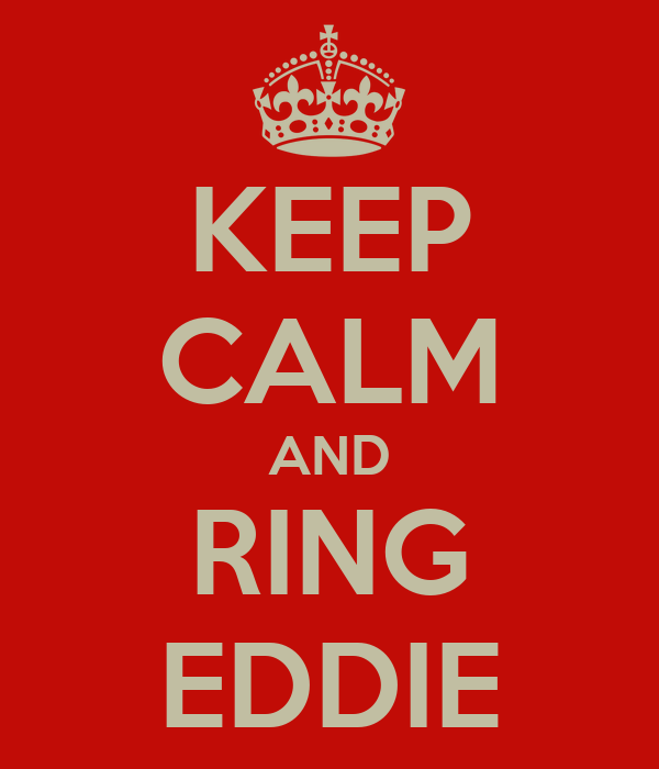 KEEP CALM AND RING EDDIE