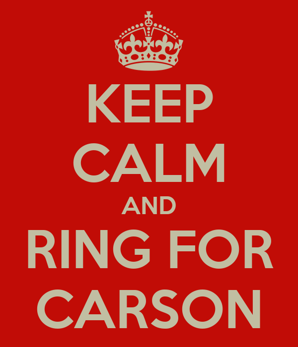 KEEP CALM AND RING FOR CARSON