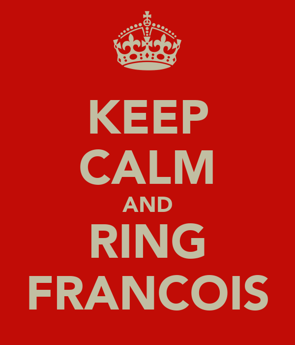 KEEP CALM AND RING FRANCOIS