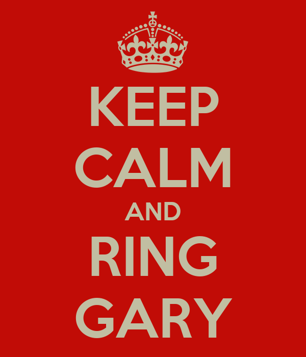 KEEP CALM AND RING GARY