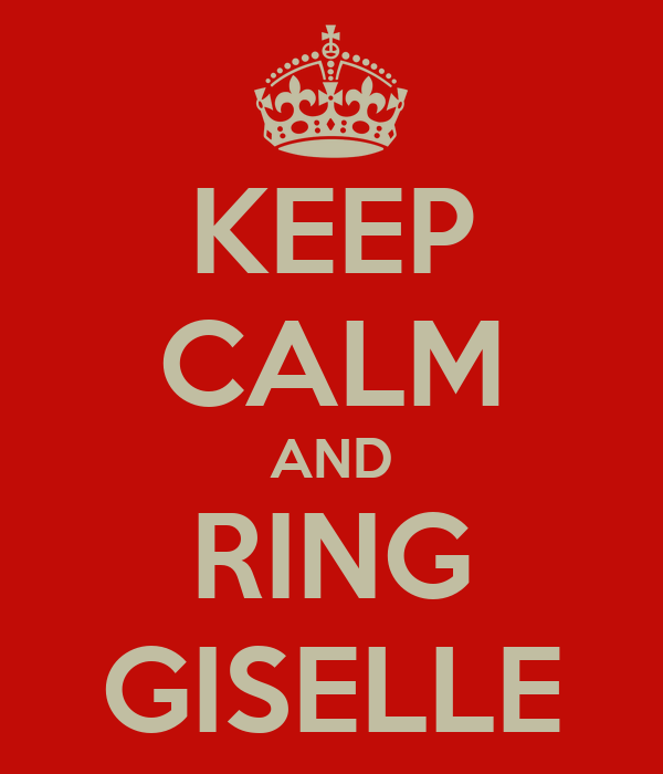 KEEP CALM AND RING GISELLE