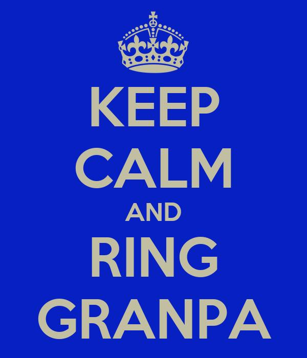 KEEP CALM AND RING GRANPA