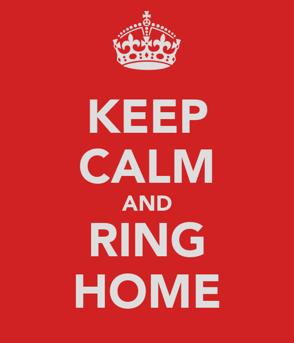 KEEP CALM AND RING HOME