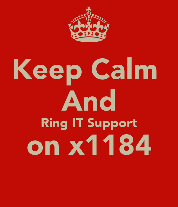 Keep Calm  And Ring IT Support on x1184