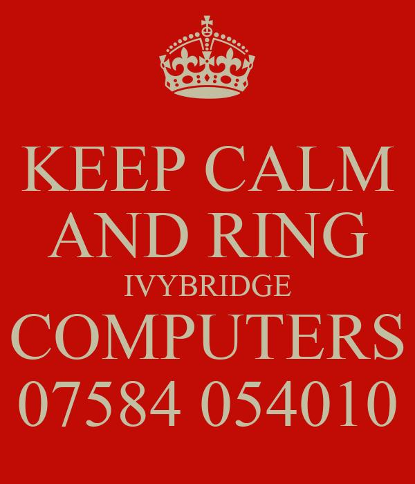 KEEP CALM AND RING IVYBRIDGE COMPUTERS 07584 054010
