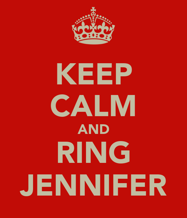 KEEP CALM AND RING JENNIFER