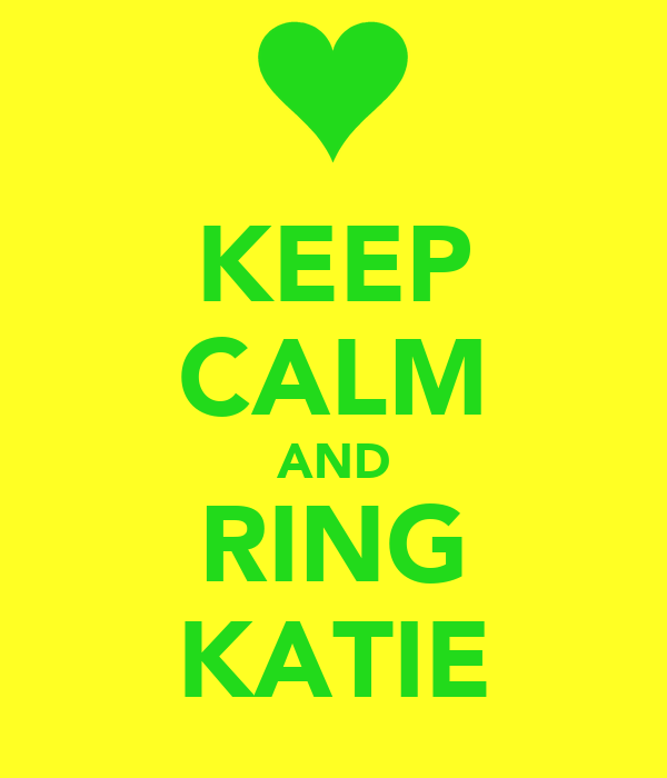 KEEP CALM AND RING KATIE
