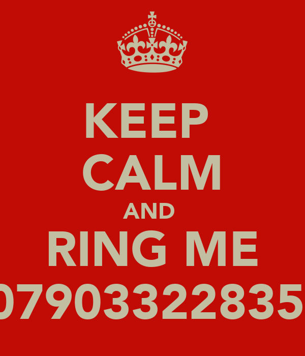 KEEP  CALM AND  RING ME 07903322835