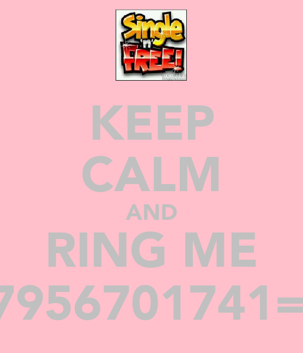 KEEP CALM AND RING ME 07956701741=-c