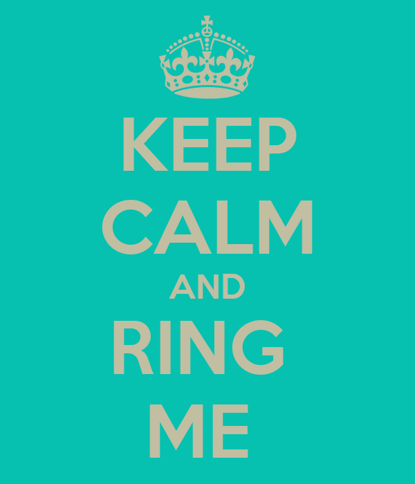 KEEP CALM AND RING  ME