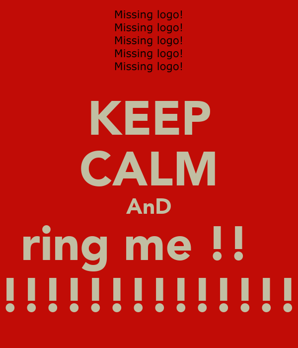 KEEP CALM AnD ring me !!   !!!!!!!!!!!!!!!!!!!!