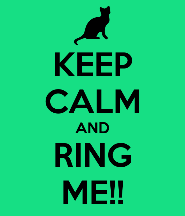 KEEP CALM AND RING ME!!