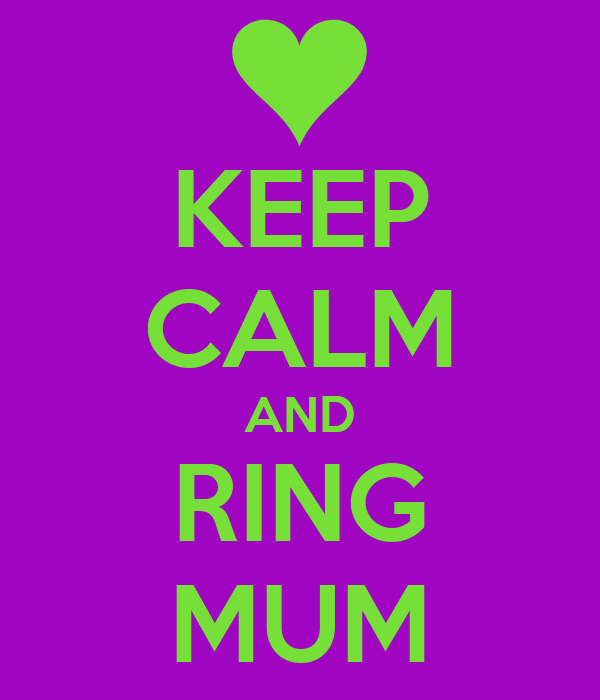 KEEP CALM AND RING MUM