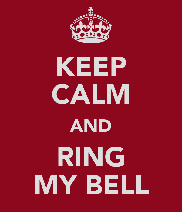 KEEP CALM AND RING MY BELL
