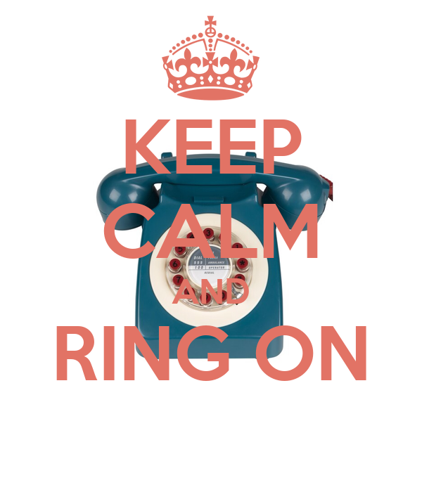KEEP CALM AND RING ON