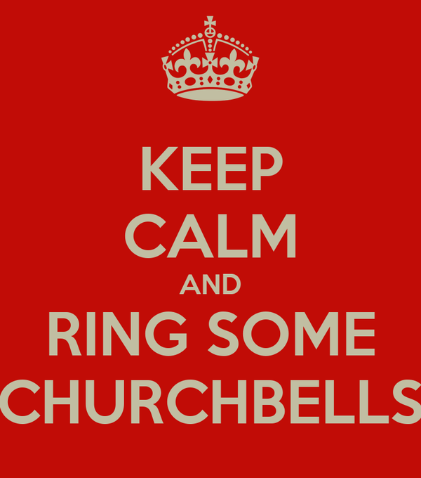 KEEP CALM AND RING SOME CHURCHBELLS