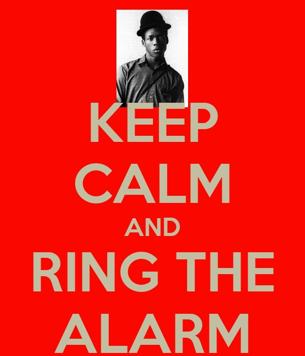 KEEP CALM AND RING THE ALARM