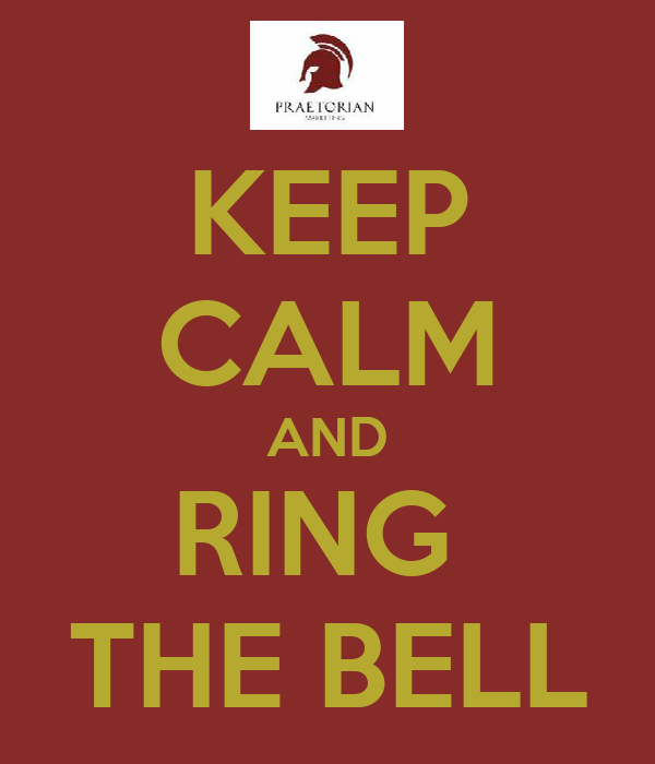 KEEP CALM AND RING  THE BELL