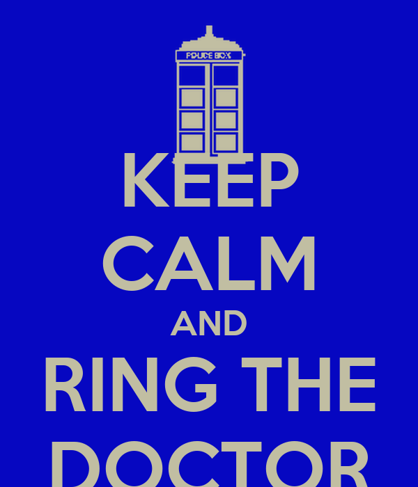 KEEP CALM AND RING THE DOCTOR