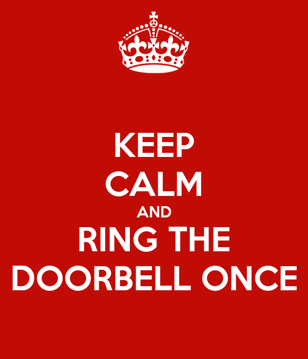KEEP CALM AND RING THE DOORBELL ONCE