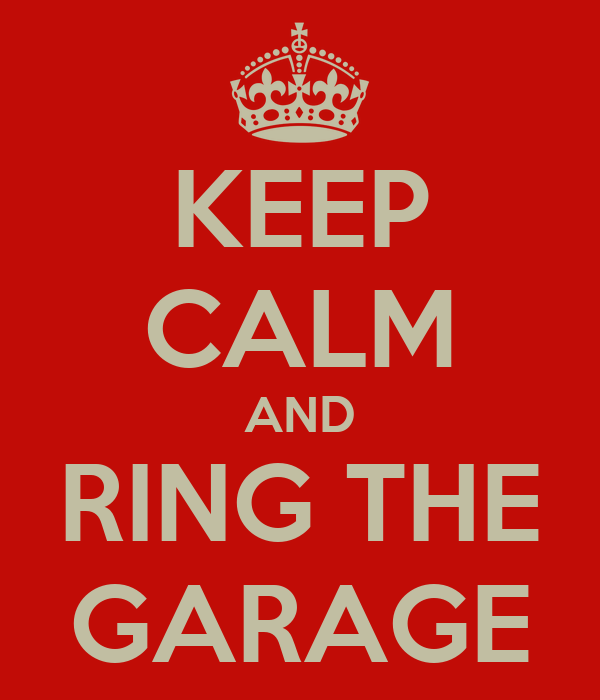 KEEP CALM AND RING THE GARAGE