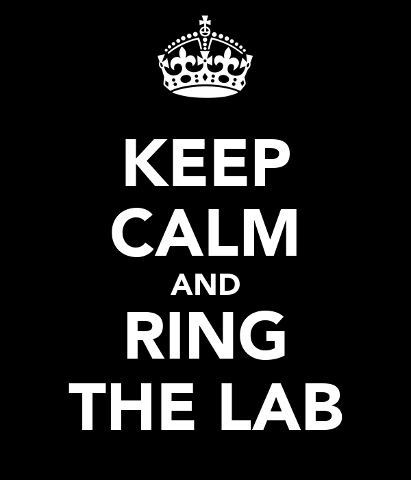 KEEP CALM AND RING THE LAB
