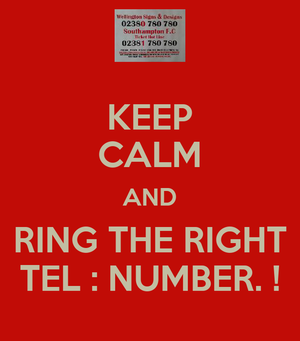 KEEP CALM AND RING THE RIGHT TEL : NUMBER. !