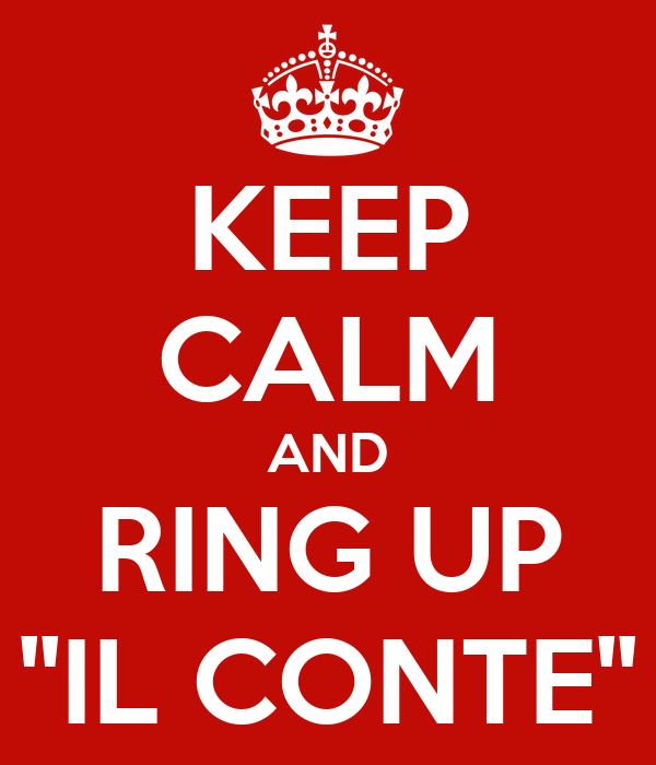 KEEP CALM AND RING UP ''IL CONTE''