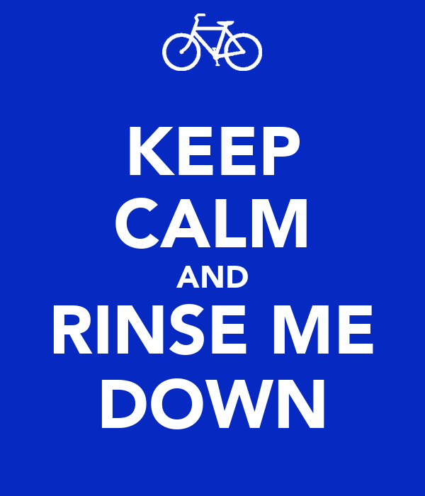 KEEP CALM AND RINSE ME DOWN