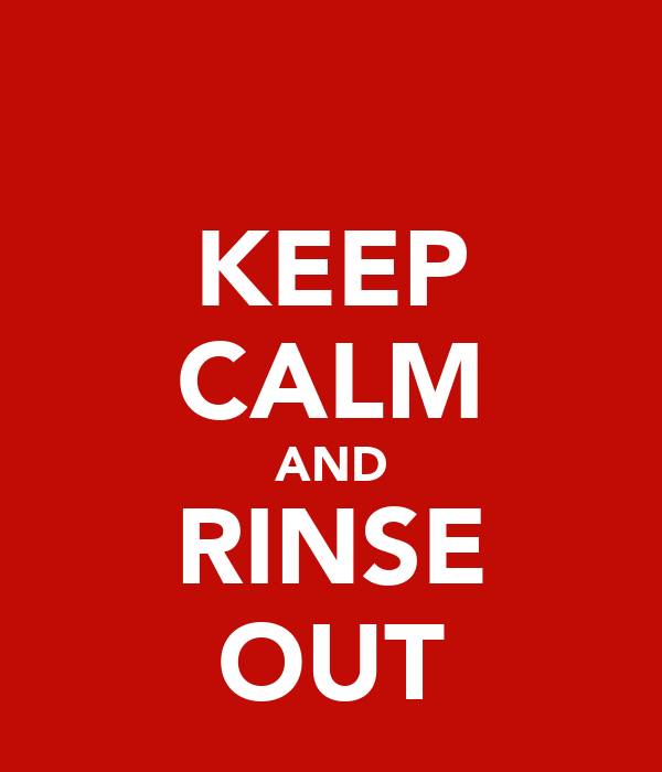KEEP CALM AND RINSE OUT