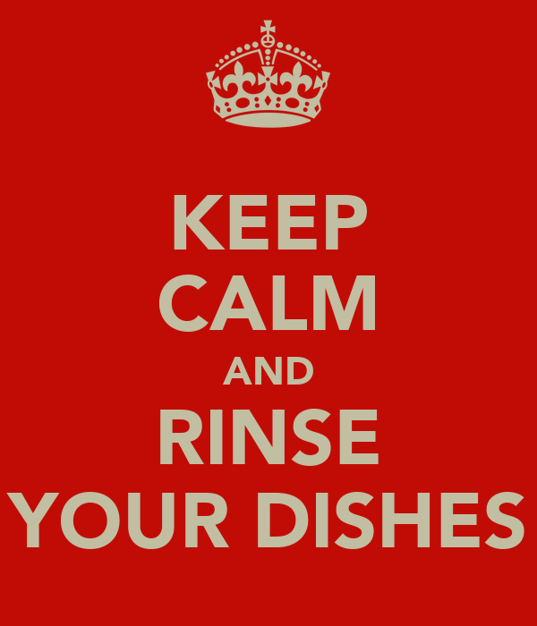 KEEP CALM AND RINSE YOUR DISHES