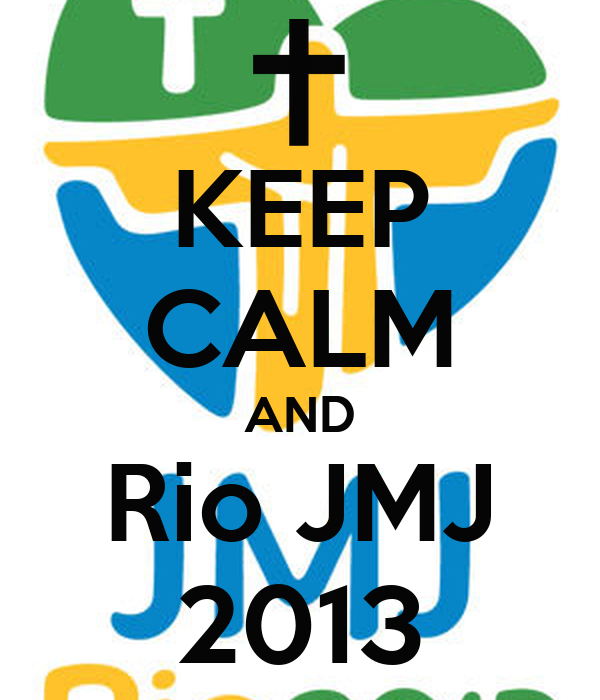 KEEP CALM AND Rio JMJ 2013