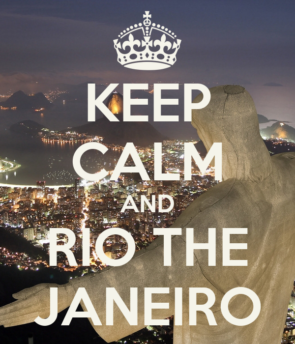 KEEP CALM AND RIO THE JANEIRO